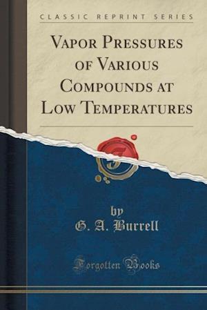 Vapor Pressures of Various Compounds at Low Temperatures (Classic Reprint) af G. a. Burrell