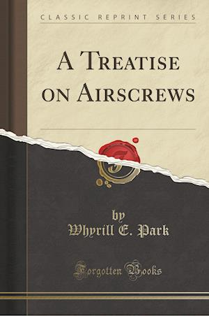 A Treatise on Airscrews (Classic Reprint) af Whyrill E. Park