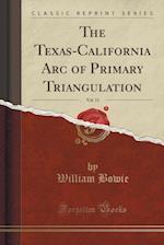 The Texas-California Arc of Primary Triangulation, Vol. 11 (Classic Reprint)