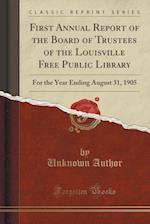 First Annual Report of the Board of Trustees of the Louisville Free Public Library