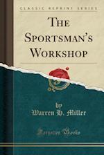 The Sportsman's Workshop (Classic Reprint)
