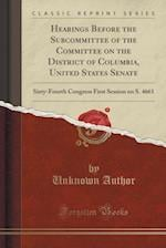 Hearings Before the Subcommittee of the Committee on the District of Columbia, United States Senate