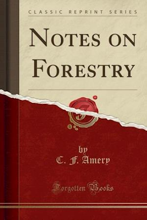 Notes on Forestry (Classic Reprint) af C. F. Amery