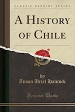 A History of Chile (Classic Reprint)
