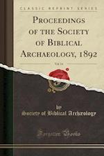 Proceedings of the Society of Biblical Archaeology, 1892, Vol. 14 (Classic Reprint)