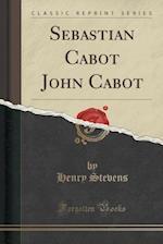 Sebastian Cabot John Cabot (Classic Reprint)