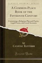 A Common-Place Book of the Fifteenth Century