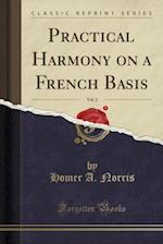 Practical Harmony on a French Basis, Vol. 2 (Classic Reprint)