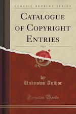 Catalogue of Copyright Entries, Vol. 8 (Classic Reprint)