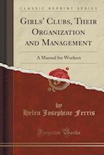 Girls' Clubs, Their Organization and Management
