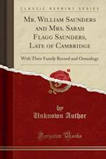 Mr. William Saunders and Mrs. Sarah Flagg Saunders, Late of Cambridge