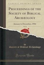 Proceedings of the Society of Biblical Archaeology, Vol. 26