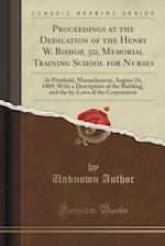 Proceedings at the Dedication of the Henry W. Bishop, 3D, Memorial Training School for Nurses