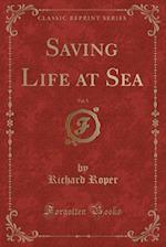 Saving Life at Sea, Vol. 5 (Classic Reprint) af Richard Roper