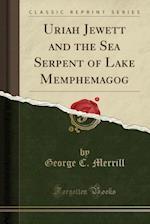 Uriah Jewett and the Sea Serpent of Lake Memphemagog (Classic Reprint) af George C. Merrill