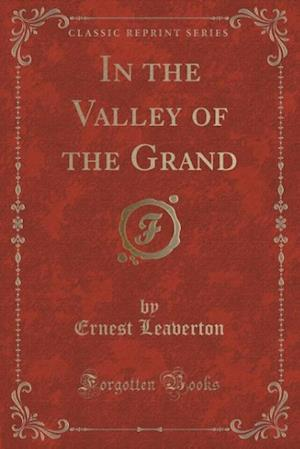 In the Valley of the Grand (Classic Reprint) af Ernest Leaverton