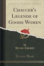 Chaucer's Legende of Goode Women (Classic Reprint)