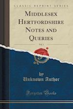 Middlesex Hertfordshire Notes and Queries, Vol. 1 (Classic Reprint)