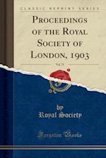 Proceedings of the Royal Society of London, 1903, Vol. 71 (Classic Reprint)