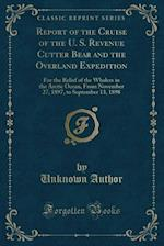 Report of the Cruise of the U. S. Revenue Cutter Bear and the Overland Expedition