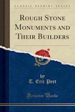Rough Stone Monuments and Their Builders (Classic Reprint) af T. Eric Peet