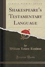 Shakespeare's Testamentary Language (Classic Reprint)
