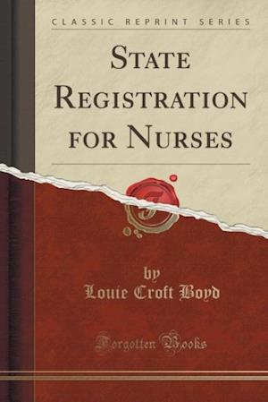 State Registration for Nurses (Classic Reprint) af Louie Croft Boyd