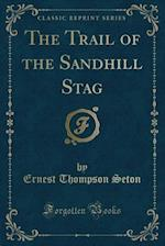 The Trail of the Sandhill Stag (Classic Reprint)