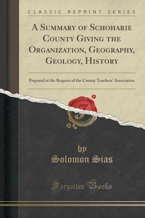 A   Summary of Schoharie County Giving the Organization, Geography, Geology, History af Solomon Sias