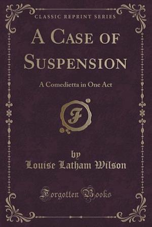 A Case of Suspension af Louise Latham Wilson