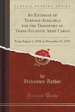 An Estimate of Tonnage Available for the Transport of Trans-Atlantic Army Cargo
