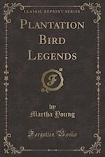 Plantation Bird Legends (Classic Reprint)