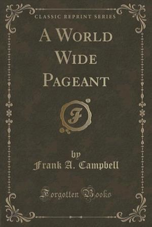A World Wide Pageant (Classic Reprint) af Frank a. Campbell