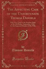 The Affecting Case of the Unfortunate Thomas Daniels af Thomas Daniels