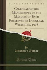 Calendar of the Manuscripts of the Marquis of Bath Preserved at Longleat, Wiltshire, 1908, Vol. 3 (Classic Reprint)