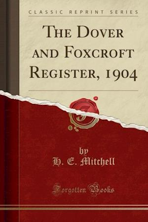 The Dover and Foxcroft Register, 1904 (Classic Reprint) af H. E. Mitchell