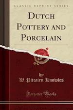 Dutch Pottery and Porcelain (Classic Reprint)