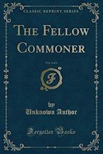 The Fellow Commoner, Vol. 2 of 3 (Classic Reprint)