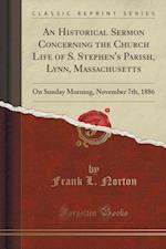 An Historical Sermon Concerning the Church Life of S. Stephen's Parish, Lynn, Massachusetts af Frank L. Norton