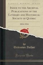 Index to the Archival Publications of the Literary and Historical Society of Quebec