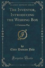 The Inventor, Introducing the Wishing Box af Elsie Duncan Yale