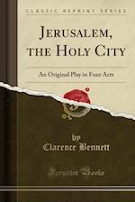 Jerusalem, the Holy City af Clarence Bennett
