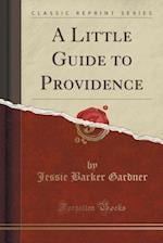 A Little Guide to Providence (Classic Reprint) af Jessie Barker Gardner
