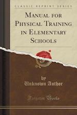 Manual for Physical Training in Elementary Schools (Classic Reprint)