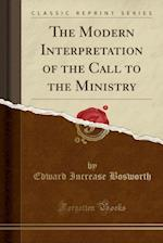 The Modern Interpretation of the Call to the Ministry (Classic Reprint)
