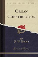 Organ Construction (Classic Reprint)