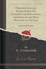 Origines Gentium Antiquissimae; Or, Attempts for Discovering the Times of the First Planting of Nations