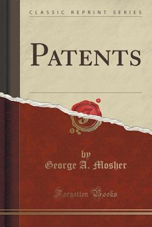 Patents (Classic Reprint) af George a. Mosher
