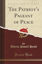 The Patriot's Pageant of Peace (Classic Reprint)