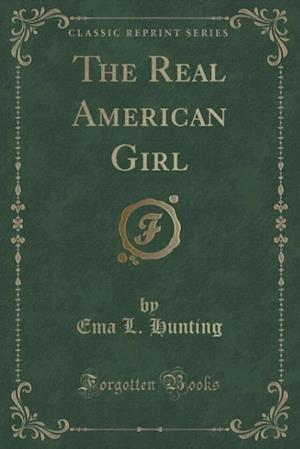 The Real American Girl (Classic Reprint) af Ema L. Hunting